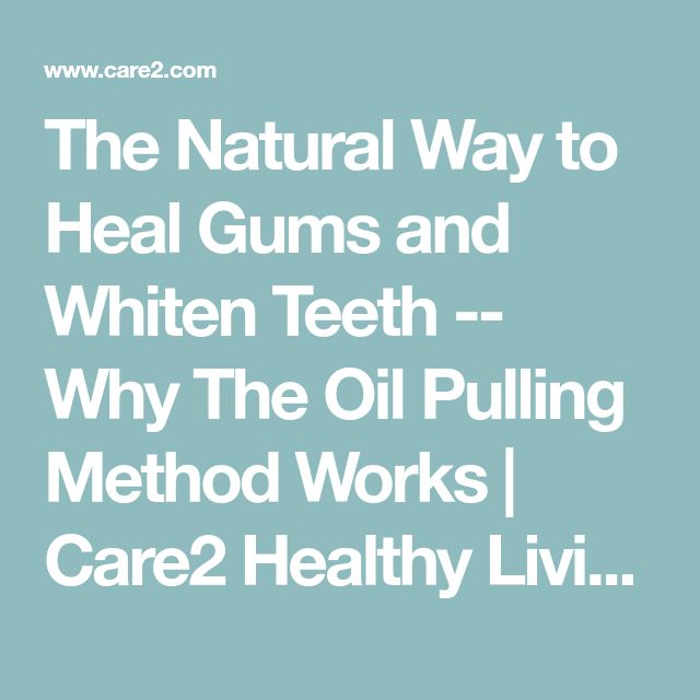 The Natural Way to Heal Gums and Whiten Teeth -- Why The Oil Pulling Method Works | Care2 Healthy Living