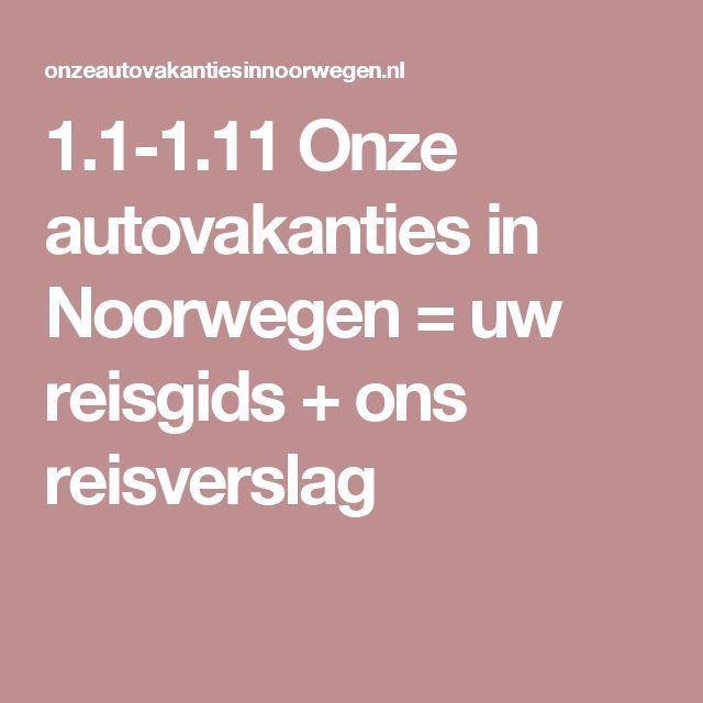 1.1-1.11 Onze autovakanties in Noorwegen = uw reisgids + ons reisverslag