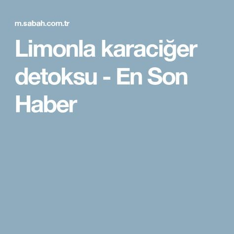 Limonla karaciğer detoksu - En Son Haber