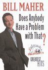 Buy a cheap copy of Does Anybody Have a Problem with That?... book by Bill Maher. Politically incorrect humor is nothing new. It seems most jokes from stand-up comedians through the years have poked fun at race, religion, gender or sex while the... Free shipping over $10.