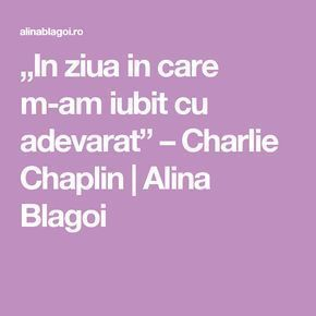 """In ziua in care m-am iubit cu adevarat"" – Charlie Chaplin | Alina Blagoi"
