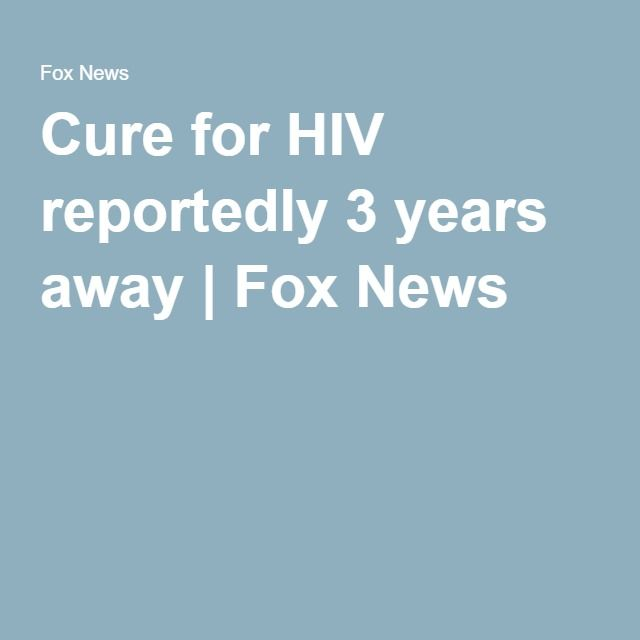 Cure for HIV reportedly 3 years away | Fox News