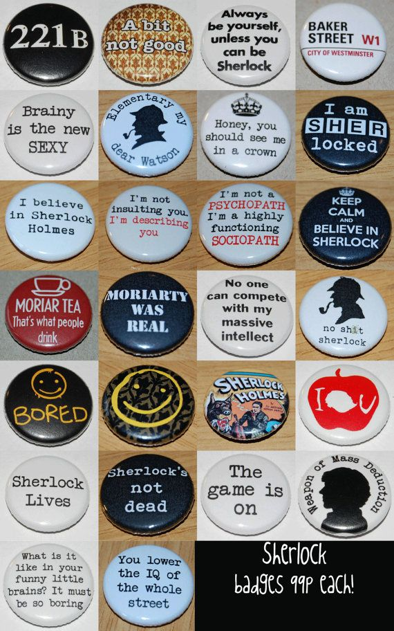 Laser print - 25mm button badge - approx 1 inch.  You are buying ONE badge from this listing.  Left to right from the top row:  221B A Bit Not
