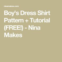 Boy's Dress Shirt Pattern + Tutorial (FREE!) - Nina Makes