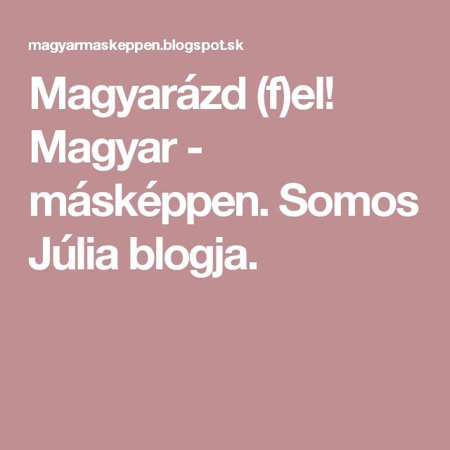 Magyarázd (f)el! Magyar - másképpen. Somos Júlia blogja.