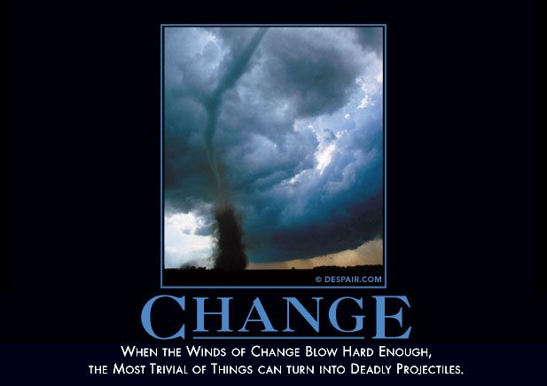 When the winds of change blow hard enough, the most trivial of things can turn into deadly projectiles.