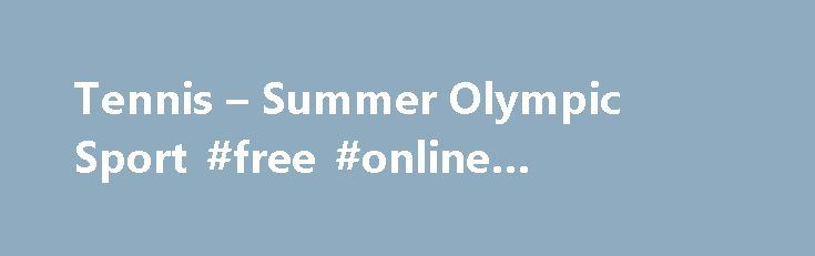 Tennis – Summer Olympic Sport #free #online #internet #games http://game.remmont.com/tennis-summer-olympic-sport-free-online-internet-games/  Tennis has a long history, but the birth of the game played today is thought to have taken place in England. 11th century beginnings The earliest recognisable relative to tennis, as we know it, was jeu de paume , played in 11th century France. Played in a monastery courtyard, the game used the walls and…