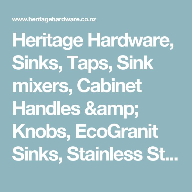 Heritage Hardware, Sinks, Taps, Sink mixers, Cabinet Handles & Knobs, EcoGranit Sinks, Stainless Steel Sinks, Eurostone Quartz Surfaces, Handles, Free Samples, Leading Hardware Supplier, New Zealand Owned and Operated Company, Building development, Kitchen Designers, Architects