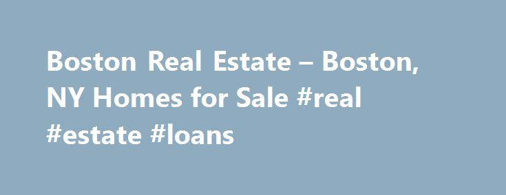 Boston Real Estate – Boston, NY Homes for Sale #real #estate #loans http://real-estate.remmont.com/boston-real-estate-boston-ny-homes-for-sale-real-estate-loans/  #real estate boston # More Property Records Find Boston, NY homes for sale and other Boston real estate on realtor.com . Search Boston houses, condos, townhomes and single-family homes by price and location. Our extensive database of real estate listings provide the most comprehensive property details like home values, features and…