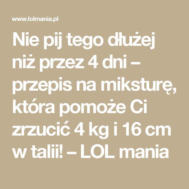 Nie pij tego dłużej niż przez 4 dni – przepis na miksturę, która pomoże Ci zrzucić 4 kg i 16 cm w talii! – LOL mania