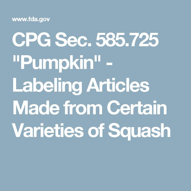 """CPG Sec. 585.725 """"Pumpkin"""" - Labeling Articles Made from Certain Varieties of Squash"""