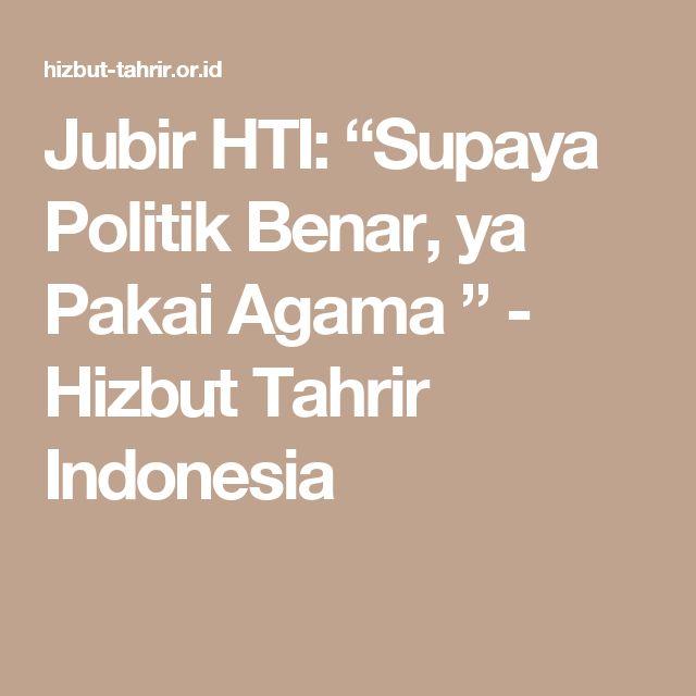 """Jubir HTI: """"Supaya Politik Benar, ya Pakai Agama """" - Hizbut Tahrir Indonesia"""