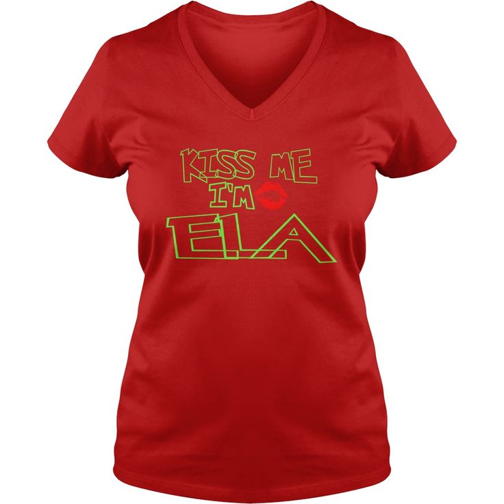 Ela - Kiss Me I Am Ela- TeeForEla #gift #ideas #Popular #Everything #Videos #Shop #Animals #pets #Architecture #Art #Cars #motorcycles #Celebrities #DIY #crafts #Design #Education #Entertainment #Food #drink #Gardening #Geek #Hair #beauty #Health #fitness #History #Holidays #events #Home decor #Humor #Illustrations #posters #Kids #parenting #Men #Outdoors #Photography #Products #Quotes #Science #nature #Sports #Tattoos #Technology #Travel #Weddings #Women
