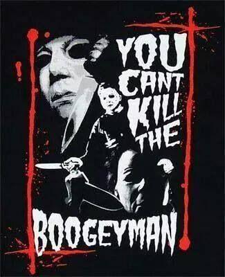 You can't kill the boogeyman