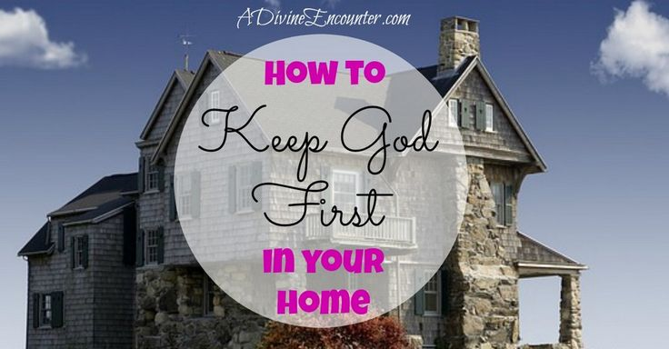 Thoughtful article considers the importance of keeping God first in a Christian home, and offers 8 ways to keep God first at home.