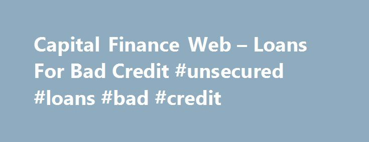 Capital Finance Web – Loans For Bad Credit #unsecured #loans #bad #credit http://loans.nef2.com/2017/04/28/capital-finance-web-loans-for-bad-credit-unsecured-loans-bad-credit/  #loans for people with poor credit # Bad Credit Loans for People With Credit Problems Capital Finance Web provides services nationwide that offer solutions and loans for people with bad credit. If you have less than perfect credit you will…  Read more