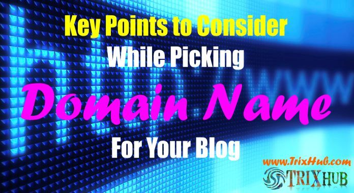 6 Key Points to Consider While Picking Domain Name for Your Blog