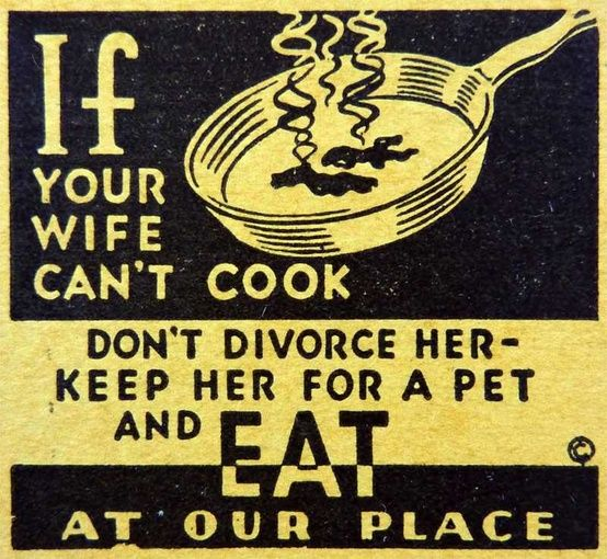 If your wife can't cook don't divorce her - keep her for a pet and eat at our place.