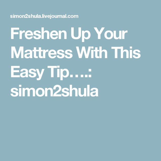 Freshen Up Your Mattress With This Easy Tip….: simon2shula