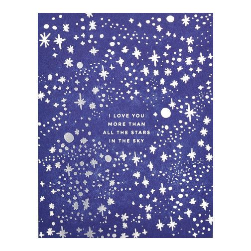 "When you want to express the depth of your feelings, try this letterpress card from Hello Lucky printed in Portland. Stars and text are printed with silver foil; reads ""I love you more than all the st"