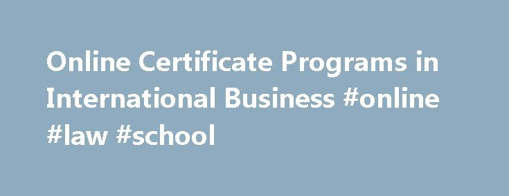 Online Certificate Programs in International Business #online #law #school http://degree.remmont.com/online-certificate-programs-in-international-business-online-law-school/  #online certificate programs # Online Certificate Programs in International Business Doctorate DBA – Finance PhD – Finance (ACBSP-accredited) DBA – Global Operations and Supply Chain Management (ACBSP-accredited) PhD – Business Management (ACBSP-accredited) Master MBA – Global Ops and Supply Chain…