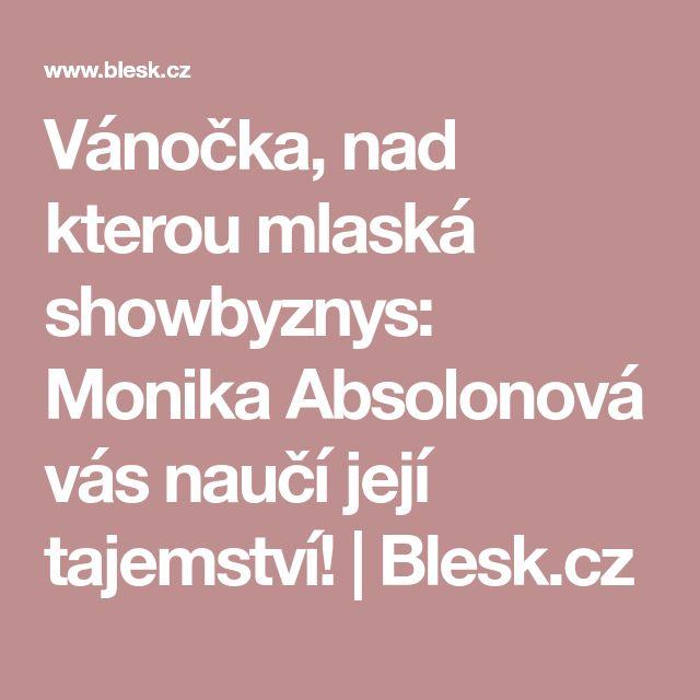 Vánočka, nad kterou mlaská showbyznys: Monika Absolonová vás naučí její tajemství! | Blesk.cz