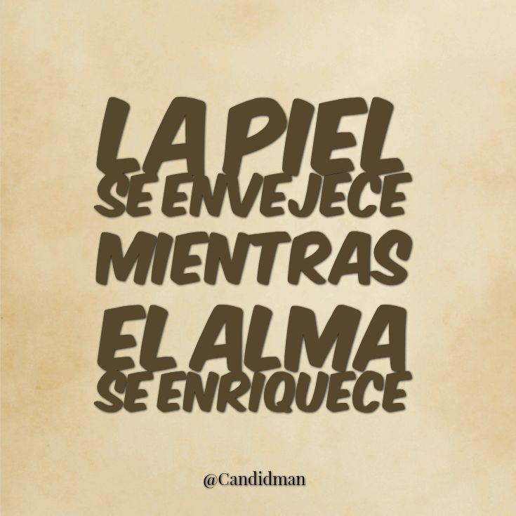"""""""La #Piel se envejece mientras el #Alma se enriquece"""". @candidman #Frases #Motivacion"""