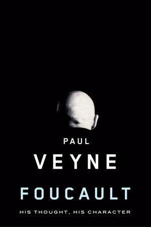 Paul Veyne - Foucault: His Thought, His Character