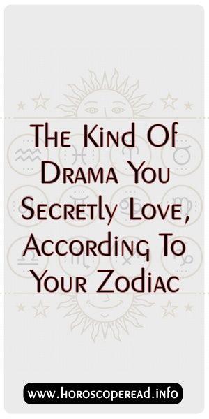 The Kind Of Drama You Secretly Love, According To YourZodiac