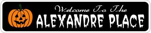 ALEXANDRE PLACE Lastname Halloween Sign - Welcome to Scary Decor, Autumn, Aluminum - 4 x 18 Inches by The Lizton Sign Shop. $12.99. Aluminum Brand New Sign. Predrillied for Hanging. Great Gift Idea. 4 x 18 Inches. Rounded Corners. ALEXANDRE PLACE Lastname Halloween Sign - Welcome to Scary Decor, Autumn, Aluminum 4 x 18 Inches - Aluminum personalized brand new sign for your Autumn and Halloween Decor. Made of aluminum and high quality lettering and graphics. Made to last fo...