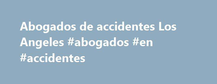 Abogados de accidentes Los Angeles #abogados #en #accidentes http://sierra-leone.nef2.com/abogados-de-accidentes-los-angeles-abogados-en-accidentes/  # Clasificados premium DESPIDO INJUSTO 310-402-2714 Te despidieron injustamente?Llámanos 1800-572-4222 Obtén compensación por años trabajados ¿Trabaja tiempo extra y no se lo pagan? (Más de ACCIDENTE AUTO Y TRABAJO 7/24H (323) 262-0346 ACCIDENTES DE AUTO Y TRABAJO Atención los 7 dias de la semana! Sufriste un Accidente de TRABAJO o Accidente de…