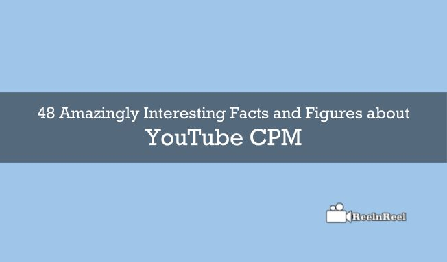 48 Amazingly Interesting Facts and Figures about YouTube CPM