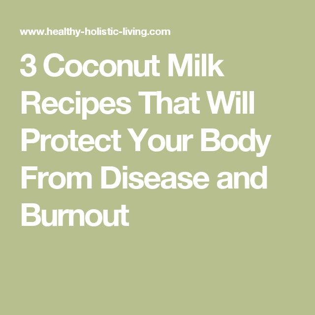 3 Coconut Milk Recipes That Will Protect Your Body From Disease and Burnout