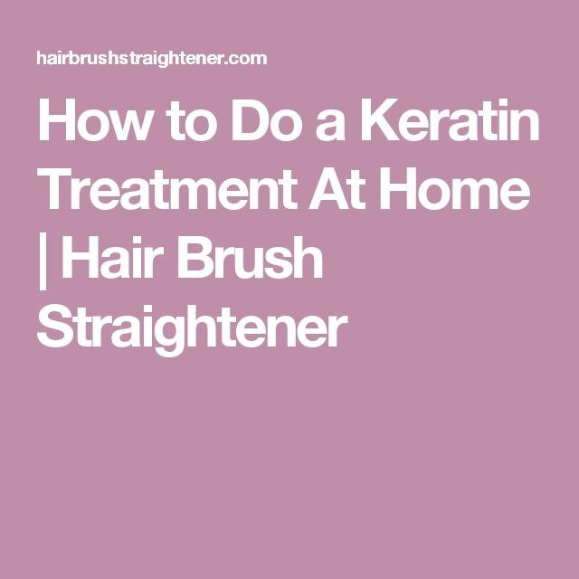 How to Do a Keratin Treatment At Home | Hair Brush Straightener