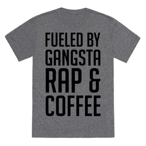 "This funny rap t shirt is for the lover of hip hop, rap music because they are ""fueled by gansta rap and coffee."" This coffee shirt is perfect for fans of gangsta rap shirts, rap shirts, rap quotes, 90s hip hop and thug life."