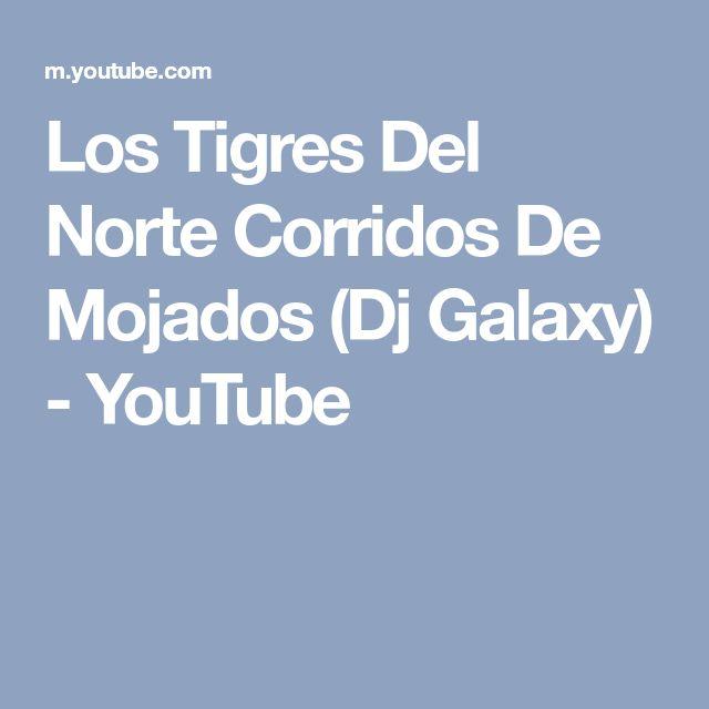 Los Tigres Del Norte Corridos De Mojados (Dj Galaxy) - YouTube