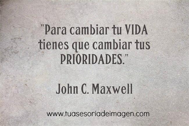 """""""Para cambiar tu vida tienes q cambiar tus prioridades"""" J.C.Maxwell"""