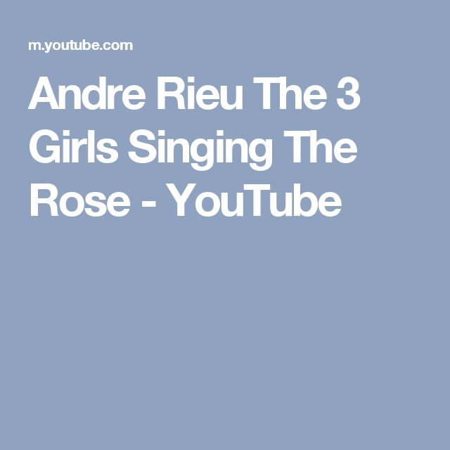 Andre Rieu The 3 Girls Singing The Rose - YouTube
