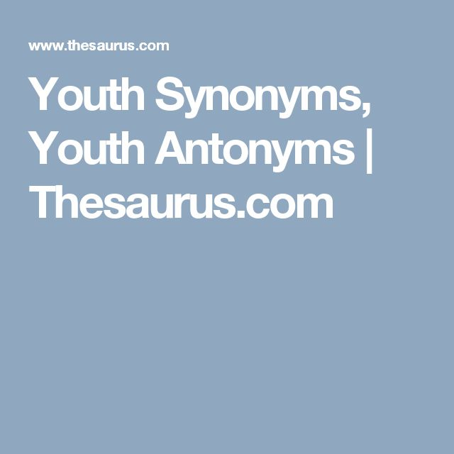 Youth Synonyms, Youth Antonyms | Thesaurus.com