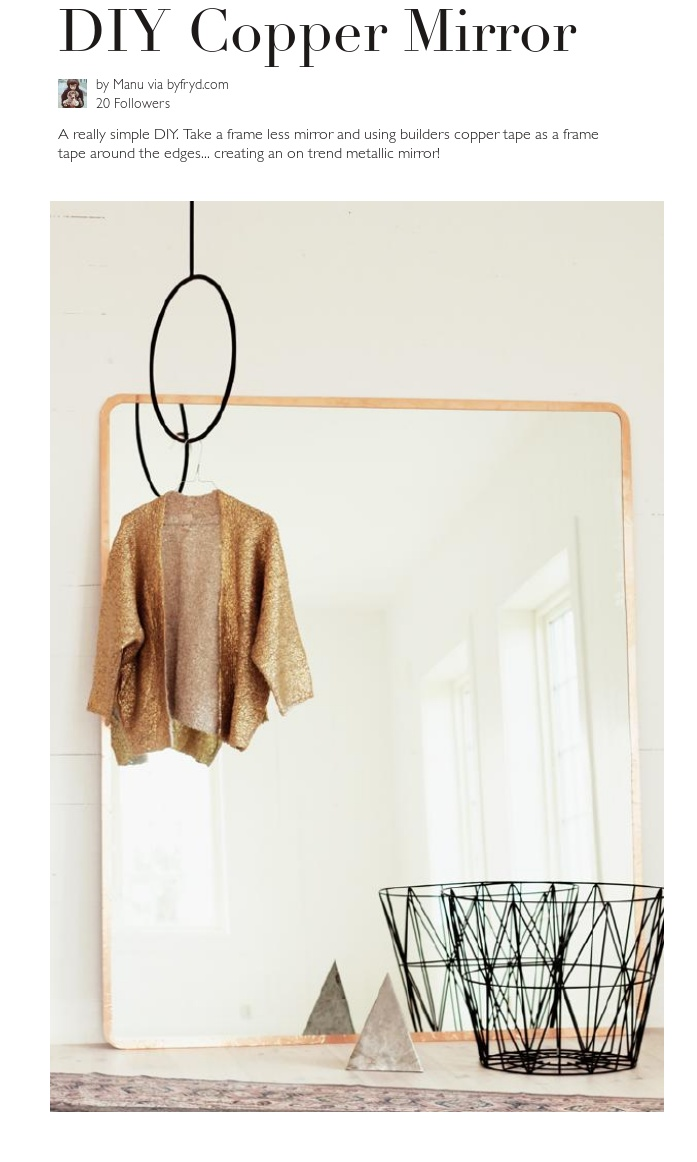 A really simple DIY. Take a frame less mirror and using builders copper tape as a frame tape around the edges... creating an on trend metallic mirror!