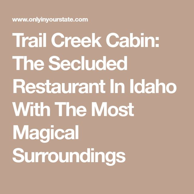 Trail Creek Cabin: The Secluded Restaurant In Idaho With The Most Magical Surroundings