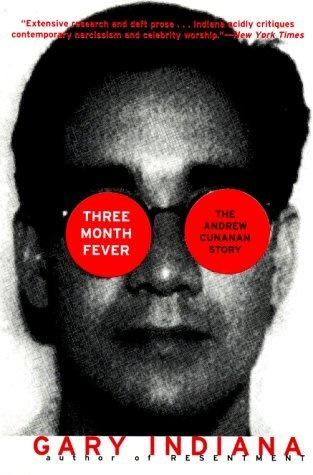 Three Month Fever: The Andrew Cunanan Story by Gary Indiana, http://www.amazon.com/dp/0060931124/ref=cm_sw_r_pi_dp_rk1pqb1DHJV4C