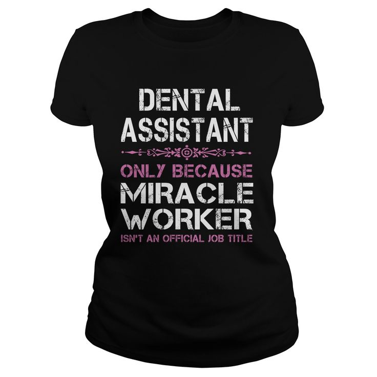 Dental Assistant Only Because Freaking Miracle Worker