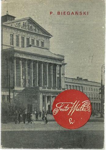 Teatr Wielki, Biegański Piotr Monografia monumentalnego gmachu Teatru Wielkiego - klasycystycznego projektu A. Corazziego Wyd. PWN Warszawa. 1974