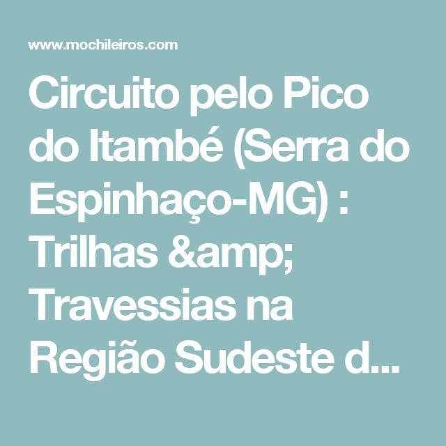 Circuito pelo Pico do Itambé (Serra do Espinhaço-MG) : Trilhas & Travessias na Região Sudeste do Brasil