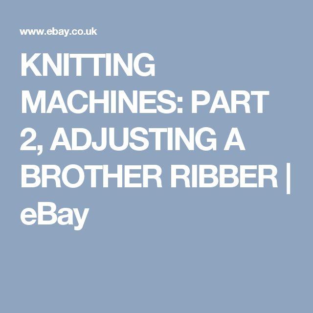 KNITTING MACHINES: PART 2, ADJUSTING A BROTHER RIBBER | eBay
