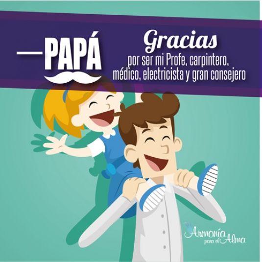 Papá, gracias por ser mi Profe, carpintero, electricista y gran consejero