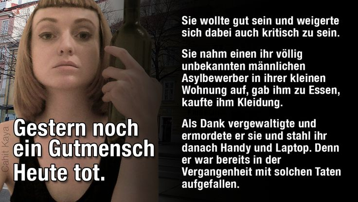 Ihr Unwille kritisch zu sein kostete ihr das Leben.  Der Mann den sie in ihrer 1-Zimmerwohnung in Wien aufnahm hatte bereits 2014 ein minderjähriges Mädchen vergewaltigt. Der Grund wieso er keine Unterkunft hatte war, dass sein Asylantrag abgelehnt wurde. Schon da hätte Lauren hellhörig werden müssen.