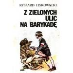 Z zielonych ulic na barykadę - Ryszard Liskowacki