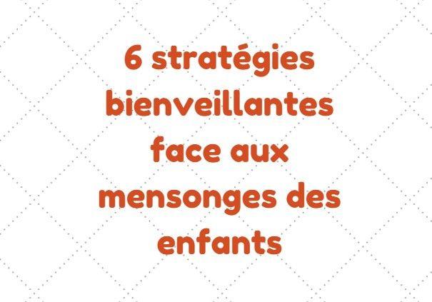 6 stratégies bienveillantes face aux mensonges des enfants.